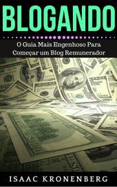 BLOGANDO: O Guia Mais Engenhoso Para Começar um Blog Remunerador
