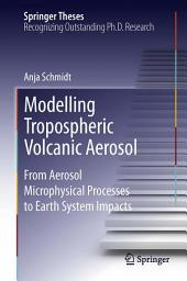 Modelling Tropospheric Volcanic Aerosol: From Aerosol Microphysical Processes to Earth System Impacts