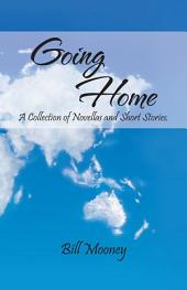 Going Home: A Collection of Novellas and Short Stories.