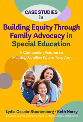 Case Studies in Building Equity Through Family Advocacy in Special Education PDF
