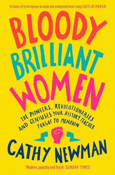 Download Bloody Brilliant Women  The Pioneers  Revolutionaries and Geniuses Your History Teacher Forgot to Mention Book