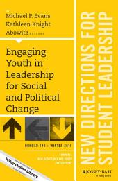 Engaging Youth in Leadership for Social and Political Change: New Directions for Student Leadership, Number 148