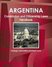 Argentina Constitution and Citizenship Laws Handbook: Strategic Information and Basic Laws