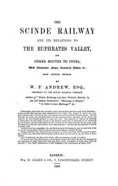 The Scinde Railway and Its Relations to the Euphrates Valley: And Other Routes to India, with Illustrative Maps, Statistical Tables, &c., from Official Sources