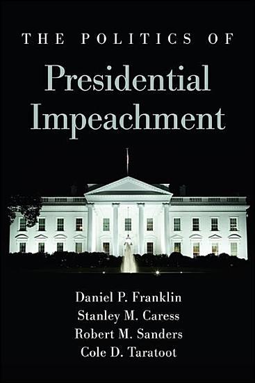 The Politics of Presidential Impeachment PDF