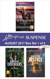Harlequin Love Inspired Suspense August 2017 - Box Set 1 of 2: Bodyguard\Homefront Defenders\Quest for Justice