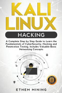 Kali Linux Hacking: A Complete Step by Step Guide to Learn the Fundamentals of Cyber Security, Hacking, and Penetration Testing. Includes