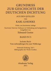 Sechstes Buch: Vom siebenjährigen bis zum Weltkriege: Nationale Dichtung. Teil 3: Bibliographie der Werke Goethes, Ausgabe 3