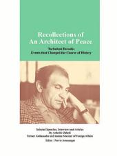Recollections of An Architect of Peace: Turbulent Decades Events that Changed the Course of History