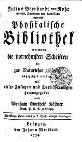 Physikalische Bibliothek worinnen die vornehmsten Schriften die zur Naturlehre gehören