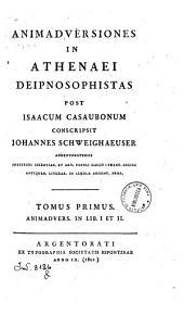 Animadversiones in Athenaei Deipnosophistas post Isaacum Casaubonum conscripsit Iohannes Schweighaeuser Argentoratensis ... Tomus primus [-nonus]: 1: Animadvers. in lib. 1. et 2