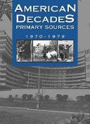 American Decades Primary Sources  1970 1979 PDF