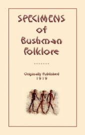 SPECIMENS OF BUSHMEN FOLKLORE: 84 tales, stories, myths and legends from the San Bushmen of the Kalahari