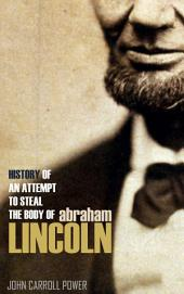 History Of An Attempt To Steal The Body Of Abraham Lincoln (Abridged)
