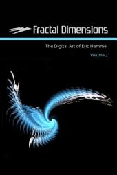 Fractal Dimensions: The Digital Art of Eric Hammel, Volume 2, Volume 2