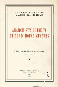 Anarchist s Guide to Historic House Museums