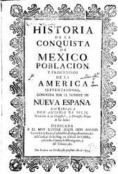 Historia de la conquista de México: y progressos de la America Septentrional conocida por el nombre de Nuevo España