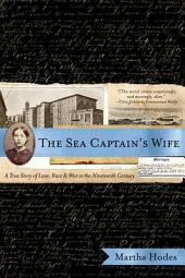 The Sea Captain's Wife: A True Story of Love, Race, and War in the Nineteenth Century