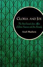 Gloria and Joe: The Star-Crossed Love Affair of Gloria Swanson and Joe Kennedy