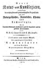 Neues Natur- und Kunstlexicon, enthaltend die wichtigsten ... Gegenstände aus der Naturgeschichte, Naturlehre, Chemie und Technologie ... Verb. Aufl: Band 7