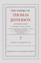The Papers of Thomas Jefferson, Retirement Series, Volume 7: 28 November 1813 to 30 September 1814: 28 November 1813 to 30 September 1814