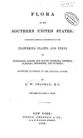 Flora of the southern United States: containing abridged descriptions of the flowering plants and ferns of Tennessee, North and South Carolina, Georgia, Alabama, Mississippi, and Florida: arranged according to the natural system