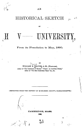 An Historical Sketch of Harvard University, from Its Foundation to May, 1890