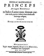 Nicolai Machiavelli Princeps Aliaque Nonnulla: ex Italico Latine nunc demum partim versa, partim infinitis locis sensus melioris ergo castigata