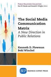 The Social Media Communication Matrix: A New Direction in Public Relations