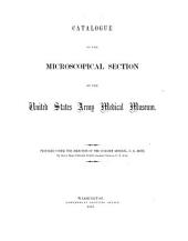 Catalogue of the United States Army Medical Museum: Catalogue of the Microscopial Section