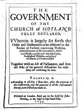 The Government of the Church of Scotland Fully Declared, Etc