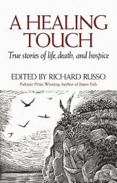 A Healing Touch: True Stories of Life, Death, and Hospice