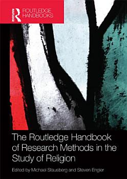 The Routledge Handbook of Research Methods in the Study of Religion PDF