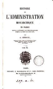 Histoire de l'administration monarchique en France depuis l'avénement de Phillippe-Auguste jusqu'à la mort de Louis xiv: Volume2