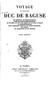 Voyage du maréchal duc de Raguse en Hongrie: en Transylvanie, dans la Russie méridionale, en Crimée, et sur les bords de la mer d'Asie, à Constantinople, dans quelques parties de l'Asie-Mineure, enSyrie en Palestine et en Égypte, Volume1