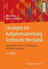 Lösungen zur Aufgabensammlung Technische Mechanik: Abgestimmt auf die 21. Auflage der Aufgabensammlung, Ausgabe 16