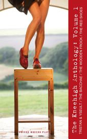 Kneehigh Anthology: Volume 1: The Bacchae, The Wooden Frock, The Red Shoes, Volume 1