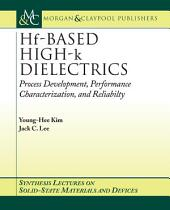 Hf-Based High-k Dielectrics: Process Development, Performance Characterization, and Reliability