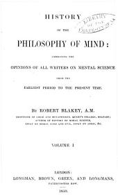 History of the Philosophy of Mind: Embracing the Opinions of All Writers on Mental Science from the Earliest Period to the Present Time