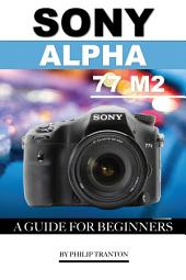 Sony Alpha 77 M2: A Guide for Beginners