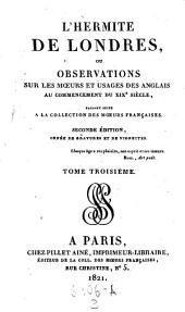 L'Hermite de Londres ou observations sur les moeurs et usages des Anglais au commencement du XIX siecle, faisant suite a la collection des moeurs francaises par M. de Jouy, orne de gravures et vignettes: Volume3