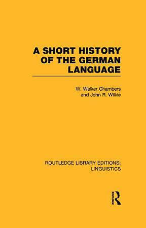A Short History of the German Language  RLE Linguistics E  Indo European Linguistics  PDF