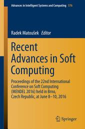 Recent Advances in Soft Computing: Proceedings of the 22nd International Conference on Soft Computing (MENDEL 2016) held in Brno, Czech Republic, at June 8-10, 2016