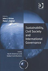 Sustainability, Civil Society and International Governance: Local, North American and Global Contributions
