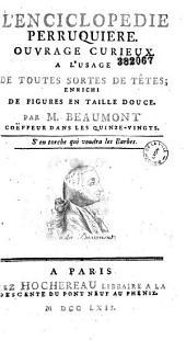 L' Enciclopedie perruquiere, ouvrage curieux a l'usage de toutes sortes de têtes par M. Beaumont