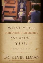 What Your Childhood Memories Say about You . . . and What You Can Do about It: And What You Can Do about It