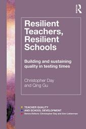 Resilient Teachers, Resilient Schools: Building and sustaining quality in testing times