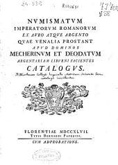 Numismatum imperatorum romanorum ex auro atque argento quae venalia prostant apud dominos Mecherinum et Deodatum ... catalogus