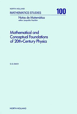 Mathematical and Conceptual Foundations of 20th Century Physics PDF