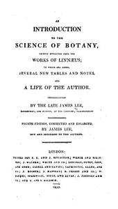 An Introduction to the Science of Botany: Chiefly Extracted from the Works of Linnaeus : to which are Added Several New Tables and Notes, and a Life of the Author